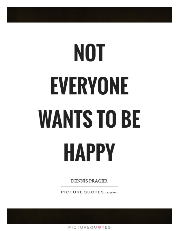 Not everyone wants to be happy Picture Quote #1