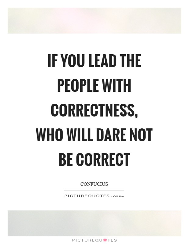 If you lead the people with correctness, who will dare not be correct Picture Quote #1
