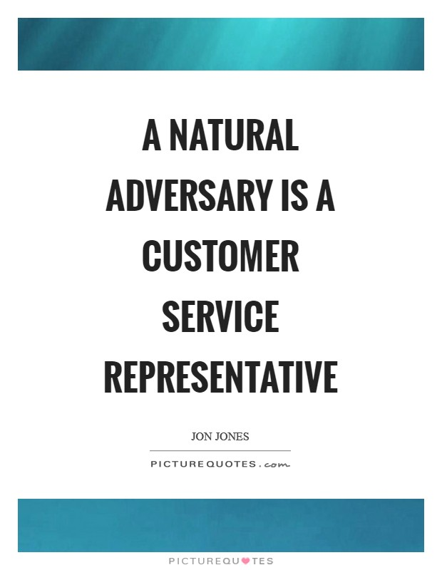 A natural adversary is a customer service representative Picture Quote #1