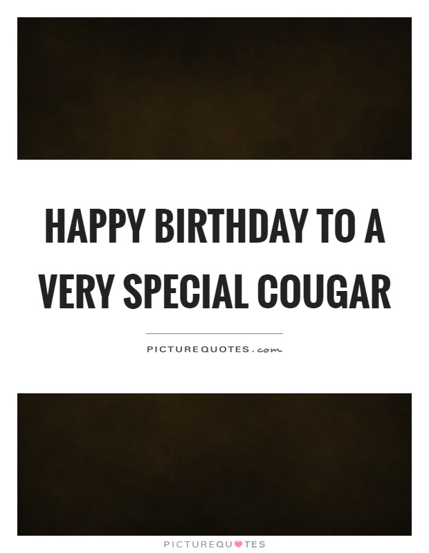 Happy birthday to a very special cougar Picture Quote #1