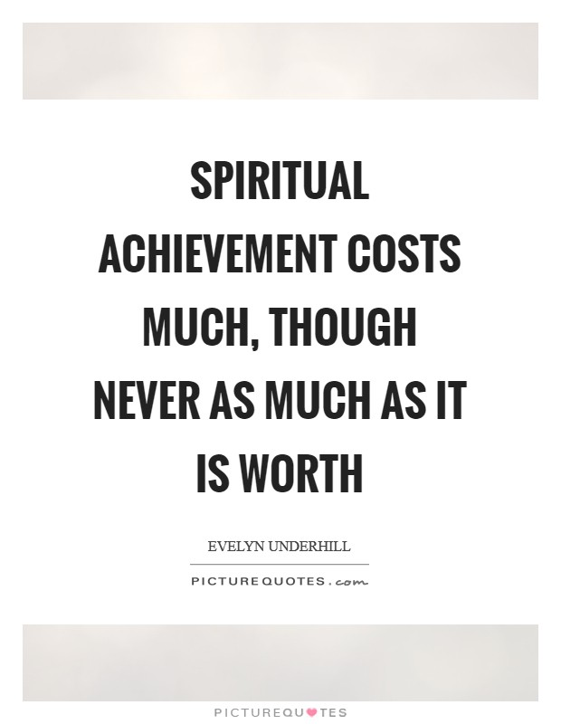 Spiritual achievement costs much, though never as much as it is worth Picture Quote #1