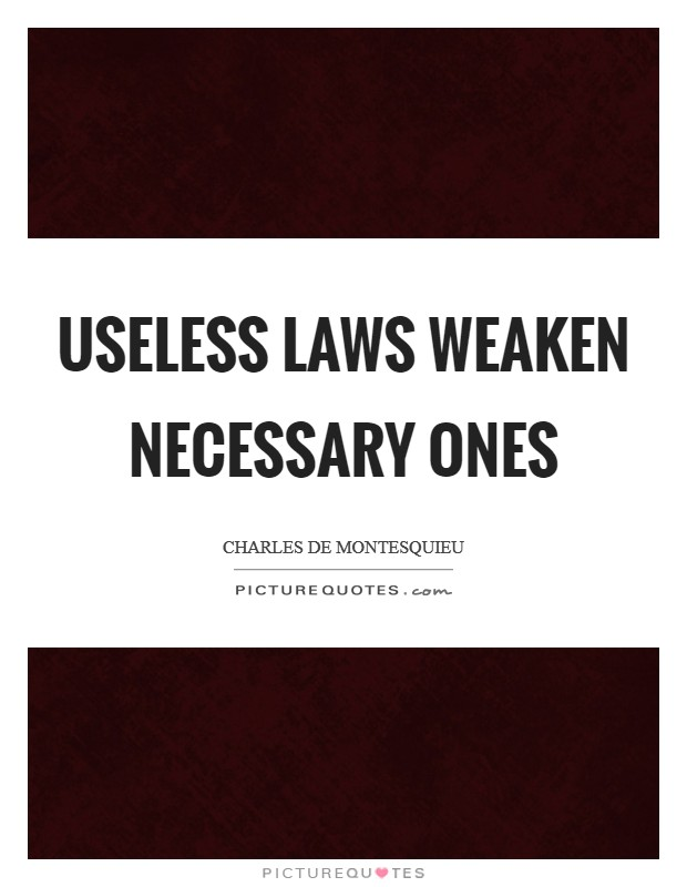 Useless laws weaken necessary ones Picture Quote #1