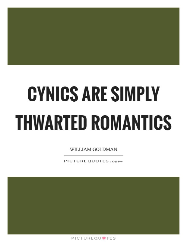 Cynics are simply thwarted romantics Picture Quote #1