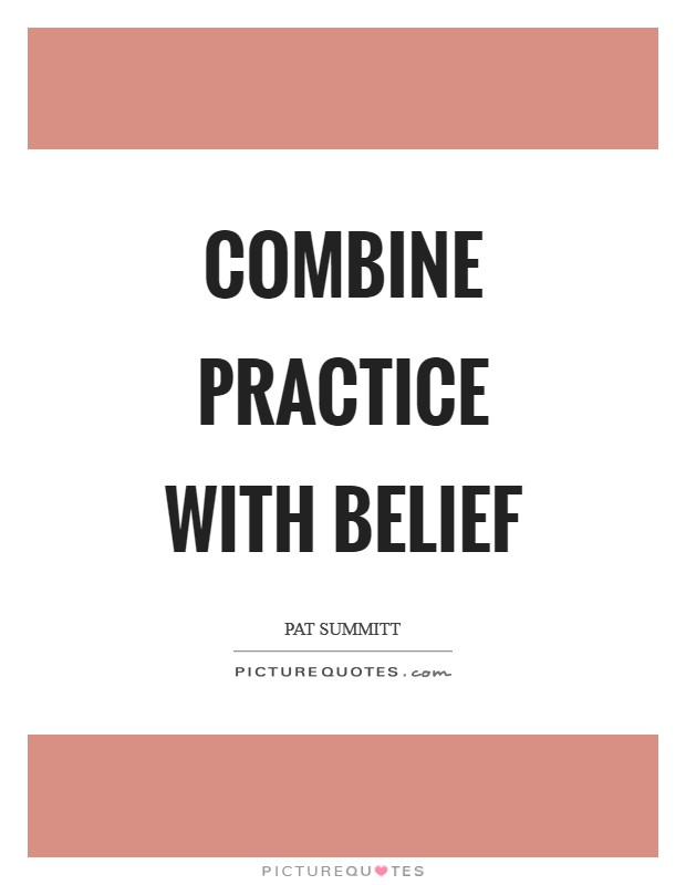 Combine practice with belief Picture Quote #1