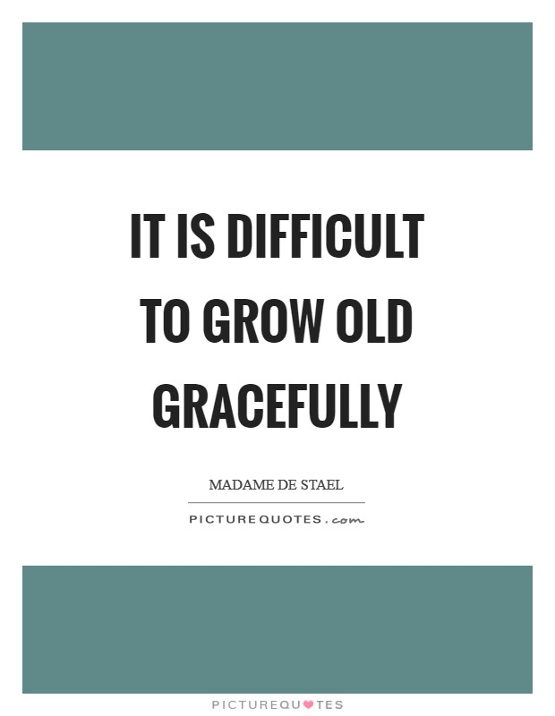 It is difficult to grow old gracefully Picture Quote #1