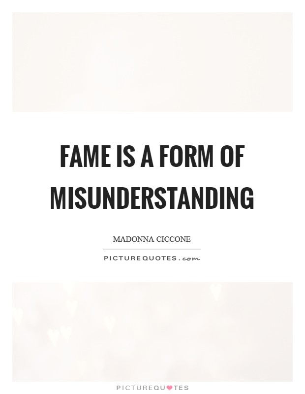 Fame is a form of misunderstanding Picture Quote #1