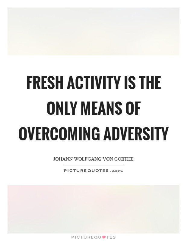 Fresh activity is the only means of overcoming adversity Picture Quote #1