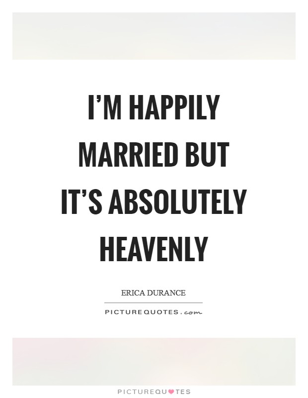 I'm happily married but it's absolutely heavenly Picture Quote #1