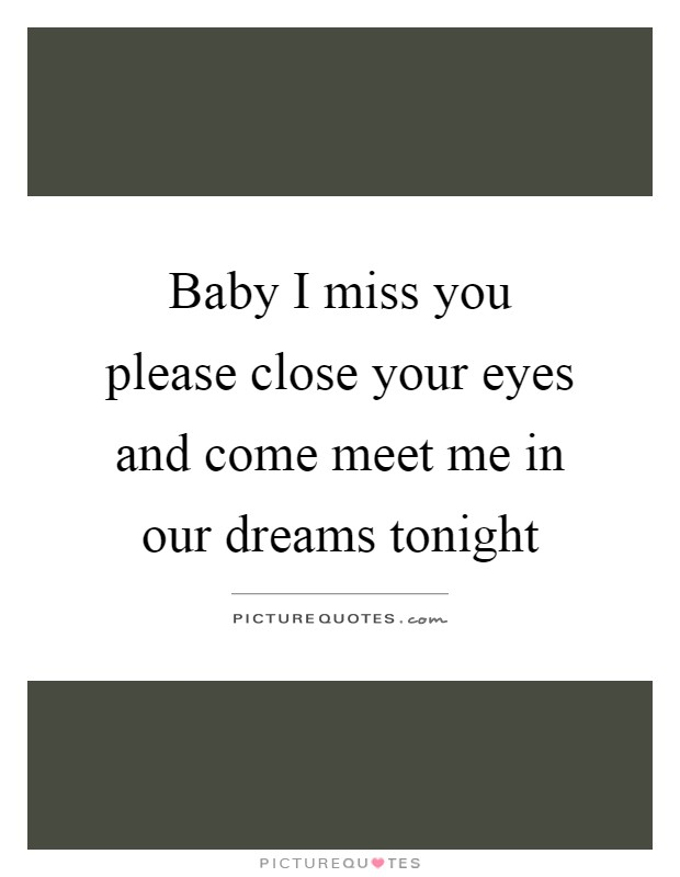 Baby I miss you please close your eyes and come meet me in our dreams tonight Picture Quote #1