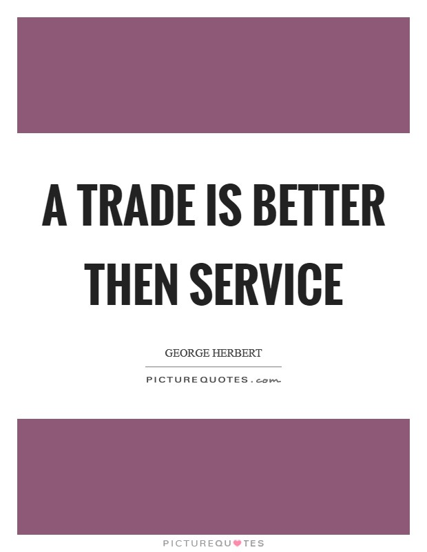 A trade is better then service Picture Quote #1