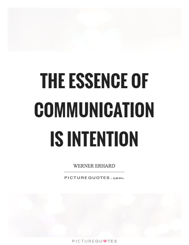 The essence of communication is intention Picture Quote #1