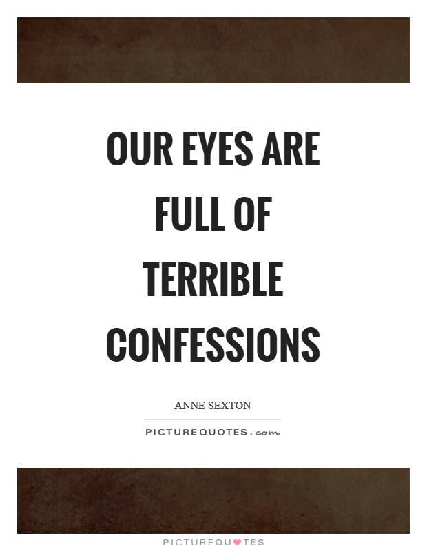Our eyes are full of terrible confessions Picture Quote #1