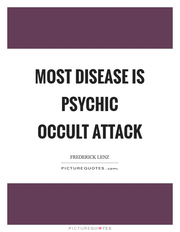 Most disease is psychic occult attack Picture Quote #1