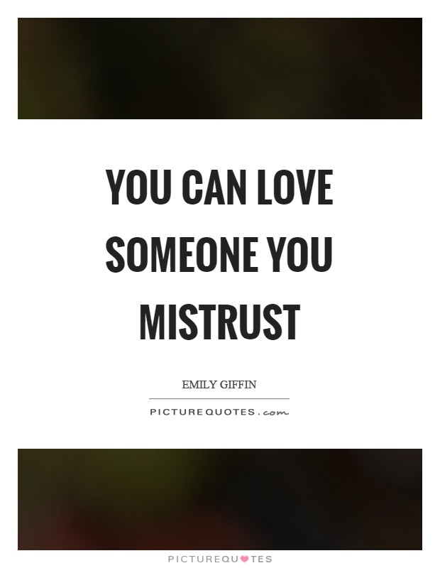 You can love someone you mistrust Picture Quote #1