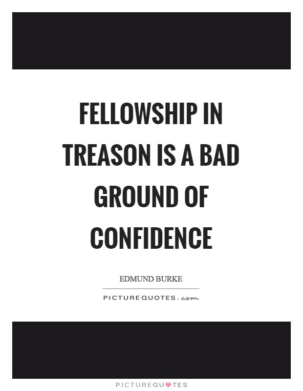 Fellowship in treason is a bad ground of confidence Picture Quote #1
