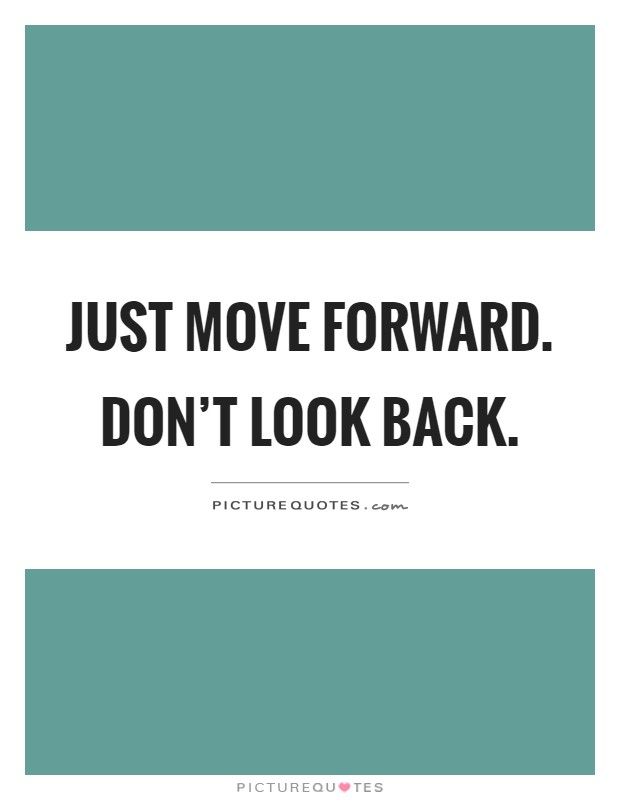 Just move forward. Don't look back Picture Quote #1