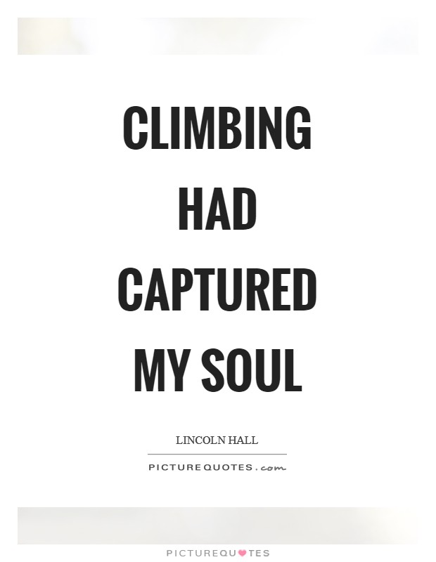 Climbing had captured my soul Picture Quote #1