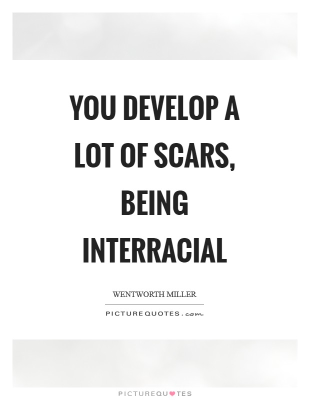 You develop a lot of scars, being interracial Picture Quote #1