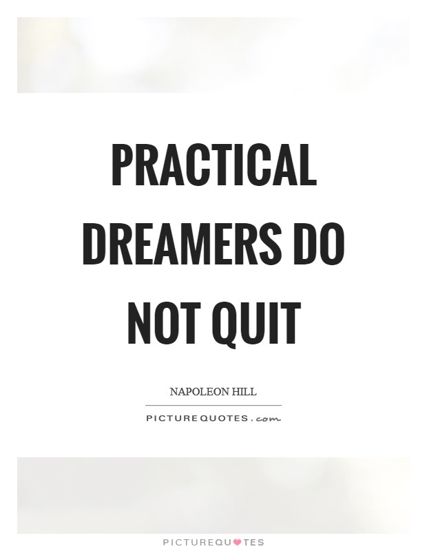 Practical dreamers do not quit Picture Quote #1