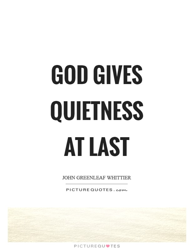 God gives quietness at last Picture Quote #1