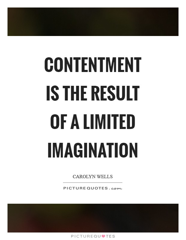 Contentment is the result of a limited imagination Picture Quote #1