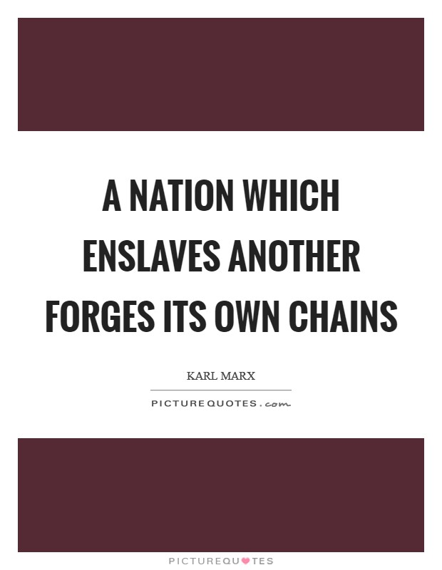 A nation which enslaves another forges its own chains Picture Quote #1
