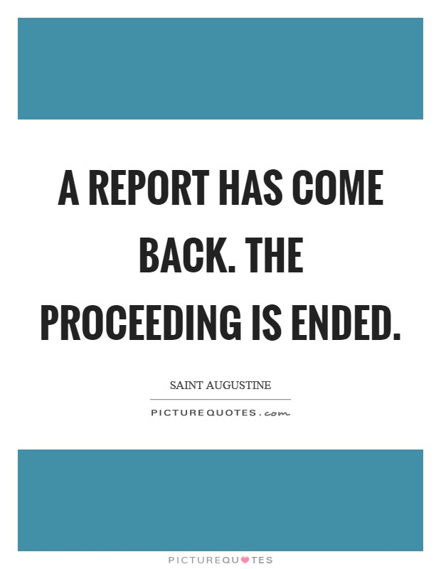 A report has come back. The proceeding is ended Picture Quote #1