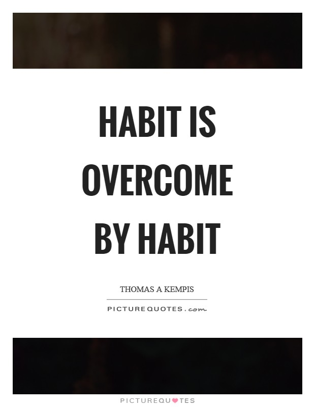 Habit is overcome by habit Picture Quote #1
