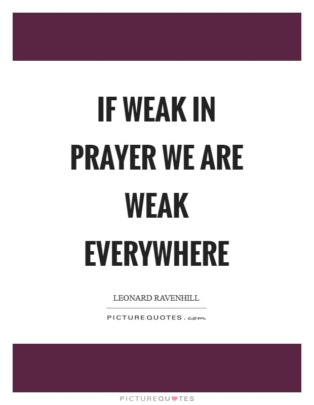 If weak in prayer we are weak everywhere Picture Quote #1