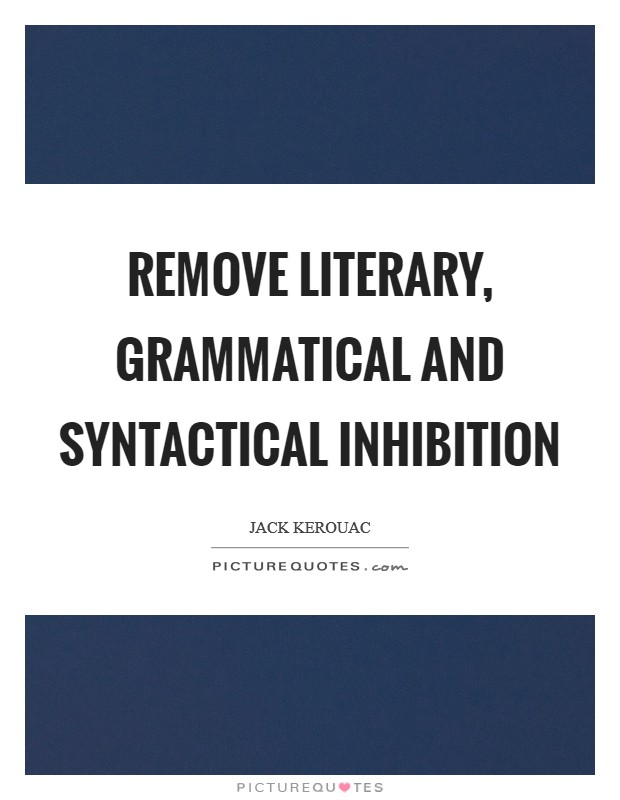 Remove literary, grammatical and syntactical inhibition Picture Quote #1