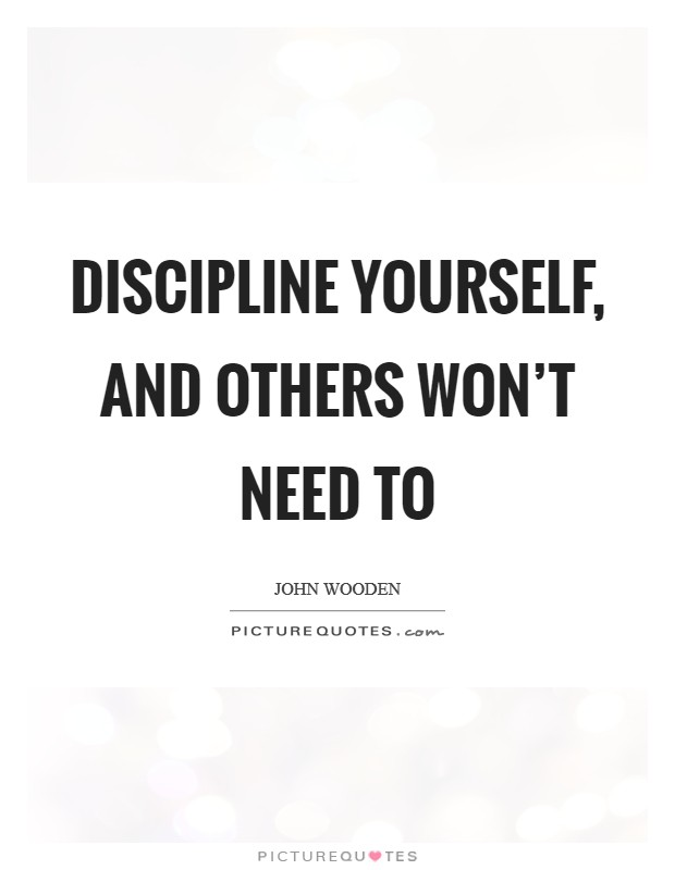 Discipline yourself, and others won't need to Picture Quote #1