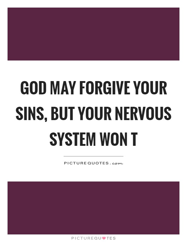 God may forgive your sins, but your nervous system won t Picture Quote #1