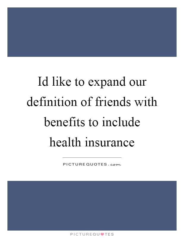 Id like to expand our definition of friends with benefits to include health insurance Picture Quote #1
