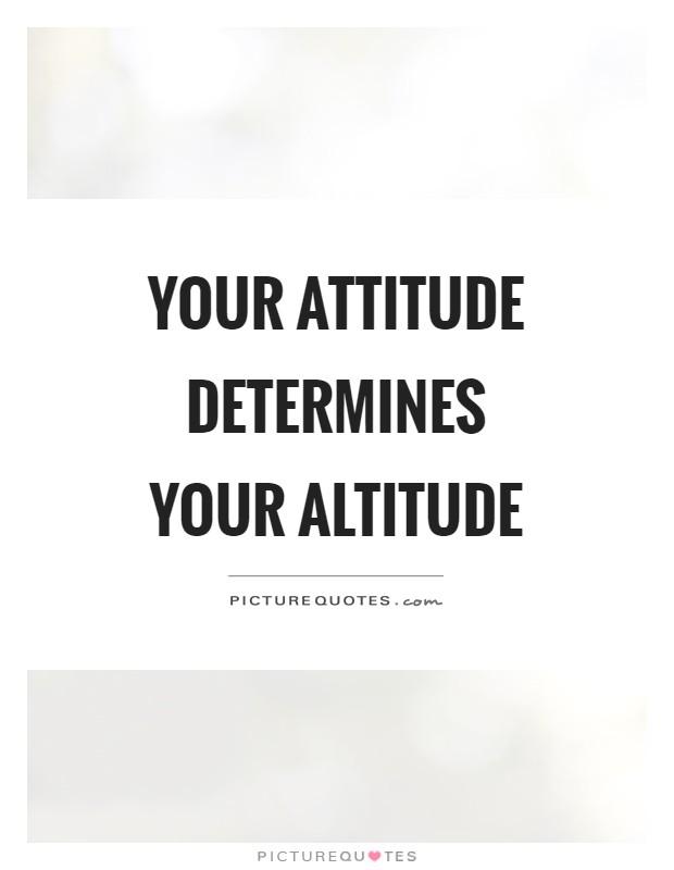 Your attitude determines your altitude Picture Quote #1