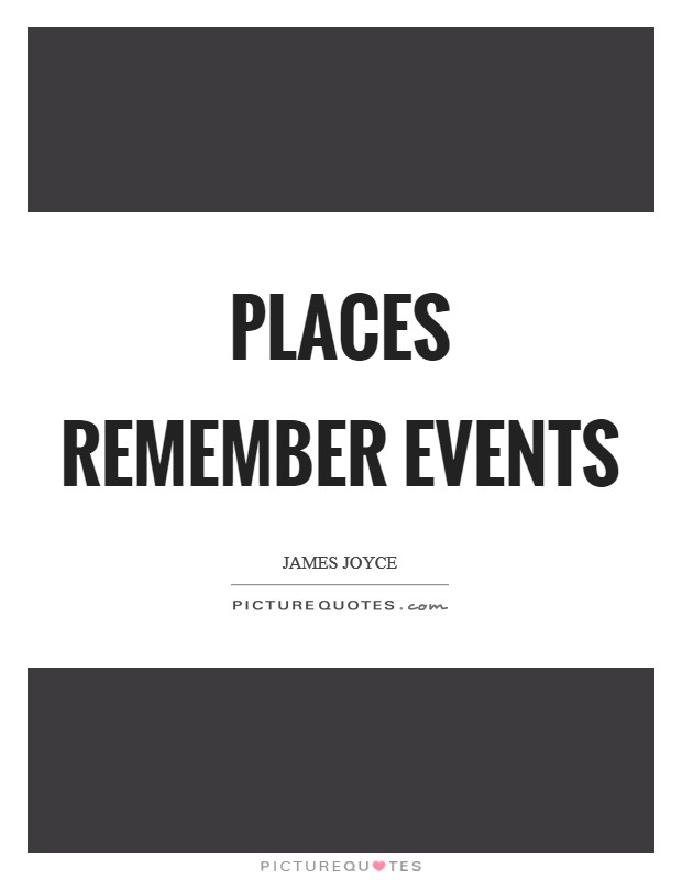 Places remember events Picture Quote #1