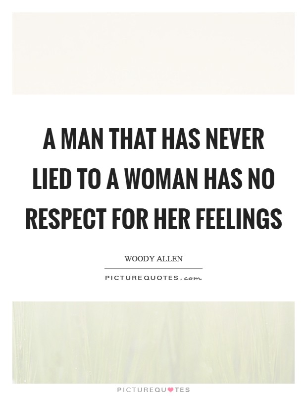 A man that has never lied to a woman has no respect for her feelings Picture Quote #1