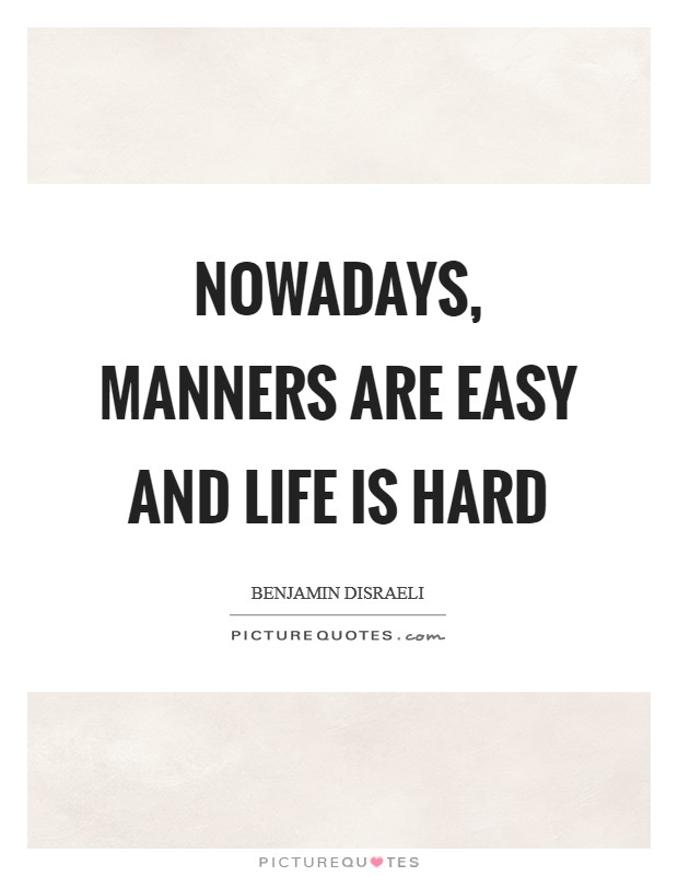 Nowadays, manners are easy and life is hard Picture Quote #1