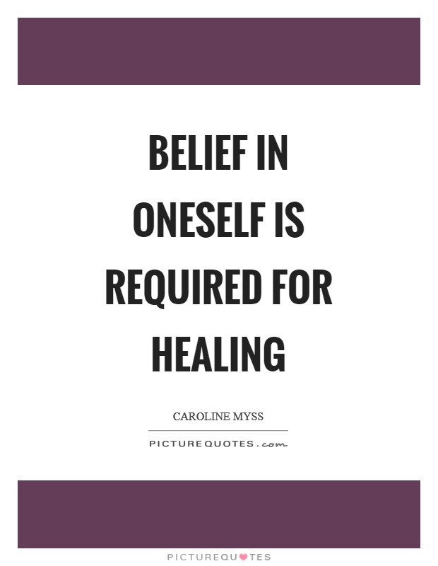 Belief in oneself is required for healing Picture Quote #1
