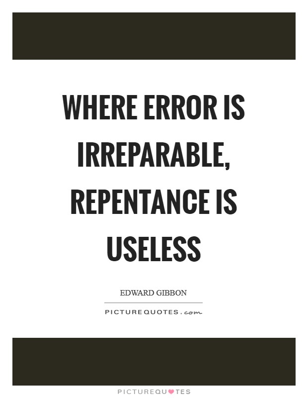 Where error is irreparable, repentance is useless Picture Quote #1