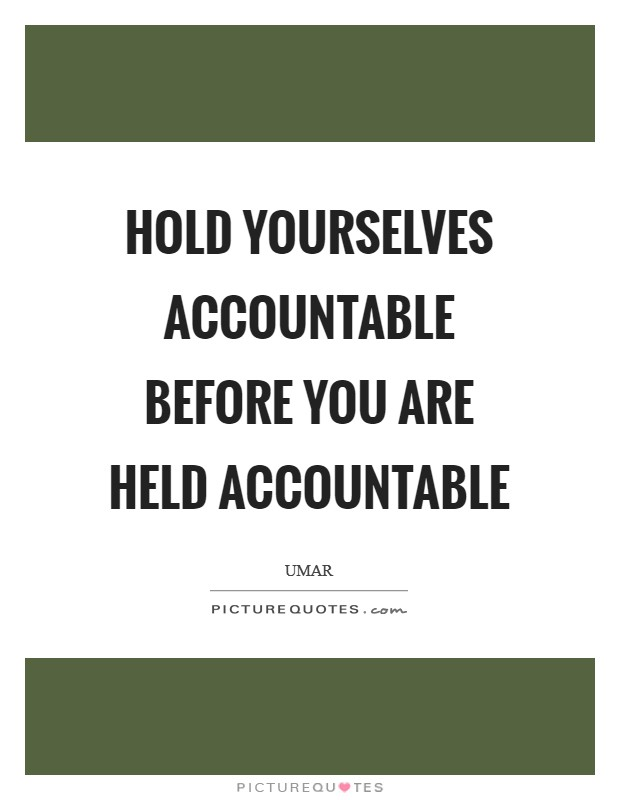 Hold yourselves accountable before you are held accountable Picture Quote #1