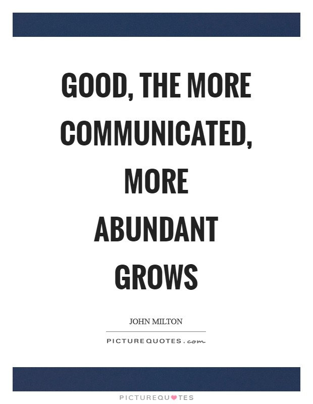 Good, the more communicated, more abundant grows Picture Quote #1