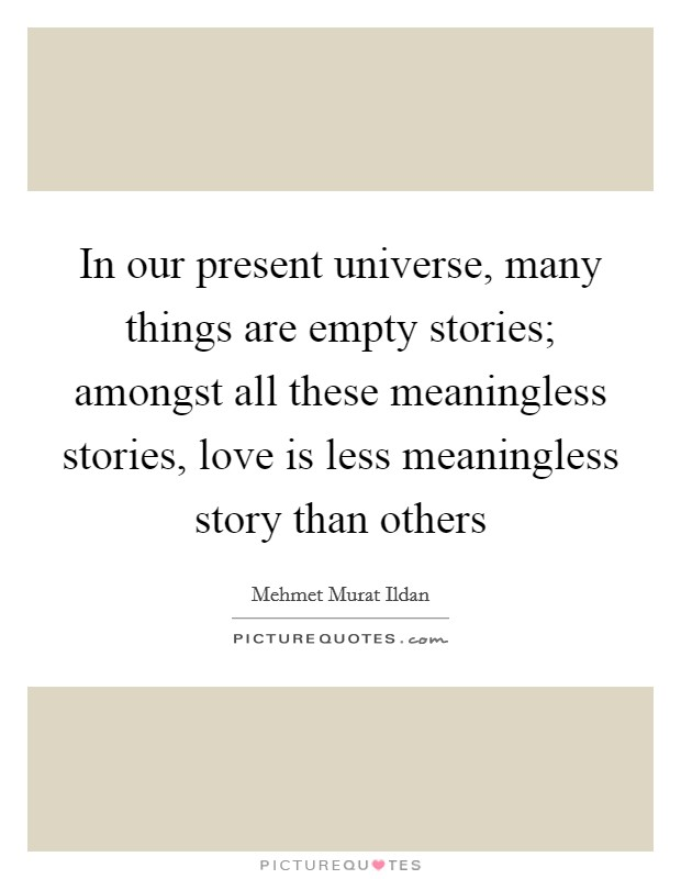 In our present universe many things are empty stories for Things that are empty