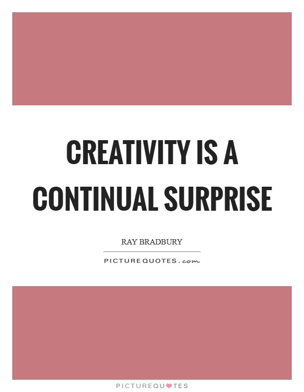 Creativity is a continual surprise Picture Quote #1