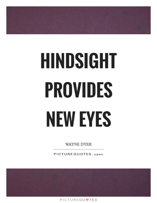 Hindsight provides new eyes Picture Quote #1