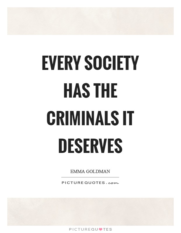 Every society has the criminals it deserves Picture Quote #1