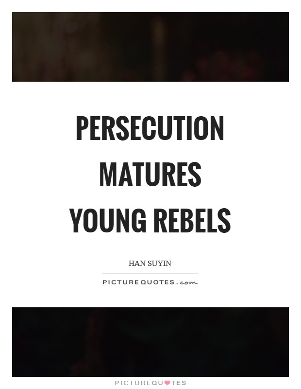 Persecution matures young rebels Picture Quote #1