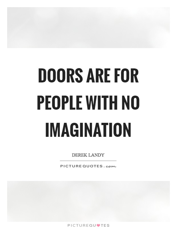 Doors are for people with no imagination Picture Quote #1