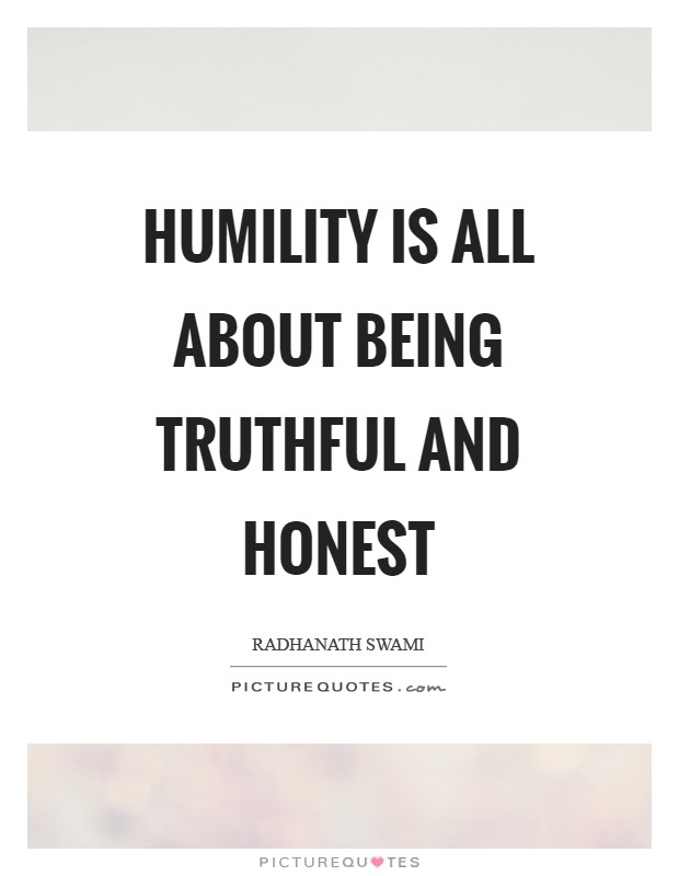 Humility is all about being truthful and honest Picture Quote #1