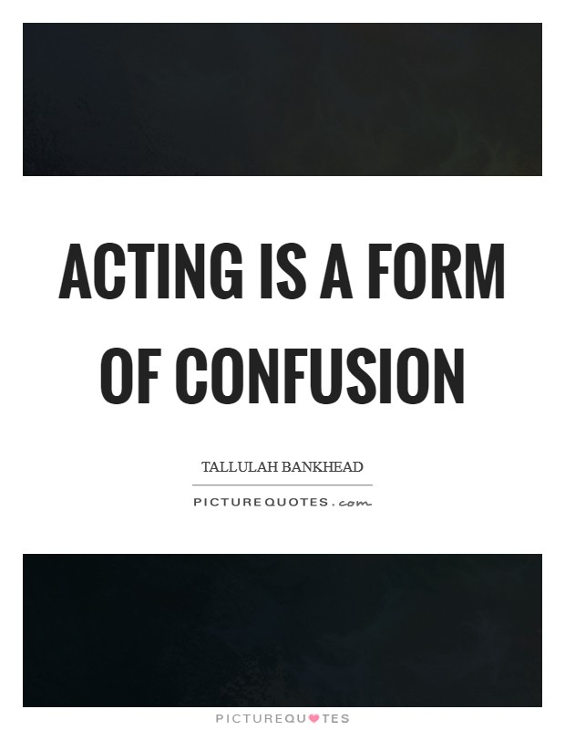 Acting is a form of confusion Picture Quote #1