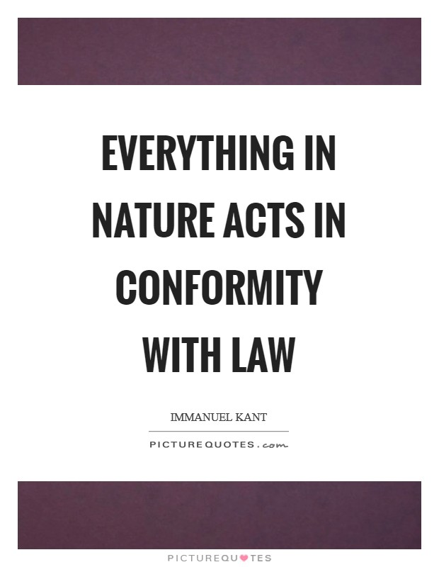 Everything in nature acts in conformity with law Picture Quote #1